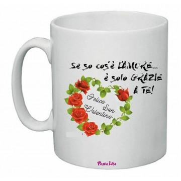 tazza 8x10 scritta se so cos'e l'amore e solo grazie a te regalo san valentino