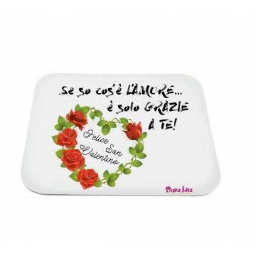 mouse pad pc scritta se so cos'e l'amore e grazie a te san valentino regalo